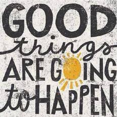 Good things are going to happen.